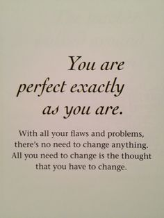 Your are perfect just the way you are!