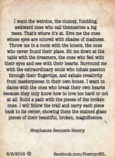 I want the weirdos, the clumsy, awkward- Stephanie Bennett-Henry #stephaniebennetthenry https://www.facebook.com/PoetryofSL/