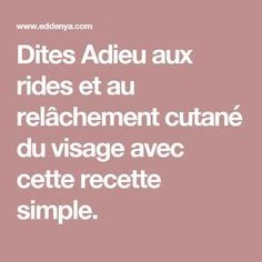 Dites Adieu aux rides et au relâchement cutané du visage  avec cette recette simple. Anti Ride Naturel, Les Rides, Make Beauty, Problem Solving, Coco, Health And Beauty, Beauty Hacks, Remedies, Health Fitness