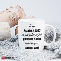 Drogi Książę z Bajki nie potrzebna mi jest gwiazdka z nieba wystarczy mi poranna kawa  #kubki #kubek #kubekznapisem #kawa #kawka #coffee #książe #bajka #kawazrana #poczpol Lettering, Mugs, Tableware, Ideas, Bending, Dinnerware, Tumblers, Tablewares, Drawing Letters