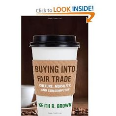 Buying into Fair Trade: Culture, Morality, and Consumption: Keith R. Brown: 9780814725375: Amazon.com: Books