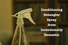 Dump the Toxins: Conditioning Detangler Spray | Intentionally Domestic