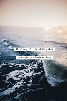 Don't judge Peter for sinking while you're sitting safely in the boat. Faith quotes l Hope quotes l Christian Quotes l Christian Sayings Bible Verses Quotes, Bible Scriptures, Faith Quotes, Hope Quotes, Christian Life, Christian Quotes, Jesus Loves You, Walk By Faith, Quotes About God