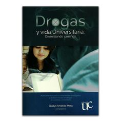 Drogas y vida universitaria: Dinamizando caminos – Editorial Universidad del Cauca www.librosyeditores.com Editores y distribuidores.