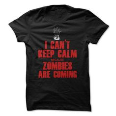 I Can't Keep Calm because Zombies Are Coming T Shirts, Hoodies. Get it now ==► https://www.sunfrog.com/Zombies/I-Cant-Keep-Calm-because-Zombies-Are-Coming.html?41382