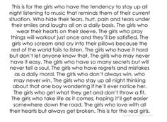 For the girls who have it hard but don't let any one know that. For the girls thinking about that one boy wondering if he will ever notice her.