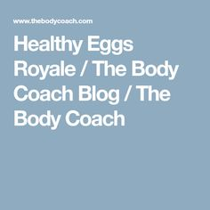 Healthy Eggs Royale / The Body Coach Blog / The Body Coach