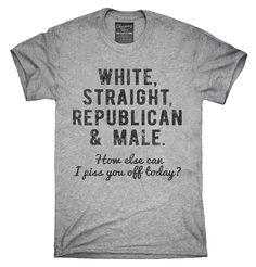 White Straight Republican Male Piss You Off T-Shirt, Hoodie, Tank Top