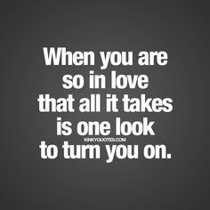 Oh soooo true......one look from you and I am faking apart! I miss you