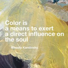 """Colour is a means to exert a direct influence on the soul"" Wassily Kandinsky"