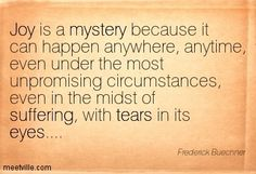 frederick buechner quotes- joy is a mystery - Google Search