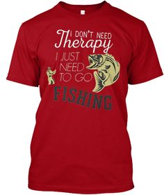 I Don't Need Therapy I Just Need To Go Fishing Deep Red T-Shirt Front
