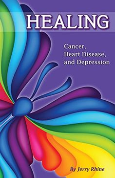 Healing: Cancer, Heart Disease, and Depression by Jerry Rhine http://www.amazon.com/dp/B00UW7X6ZC/ref=cm_sw_r_pi_dp_yVb.wb1590AJE