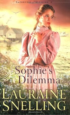 Bestseller Books Online Sophie's Dilemma (Daughters of Blessing #2) Lauraine Snelling $10.19  - http://www.ebooknetworking.net/books_detail-0764228102.html