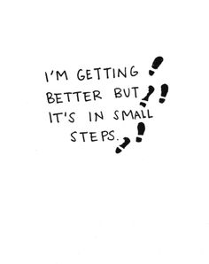 Taking small steps, annoying but I have to. Big steps never work with me ;)