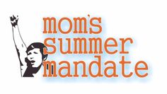It's summer. The kids are home and they're driving us bonkers. What are moms to do???