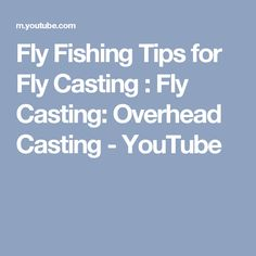 Fly Fishing Tips for Fly Casting : Fly Casting: Overhead Casting - YouTube