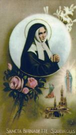 St. Bernadette- On Thursday, Febr11, 1858,  a very beautiful Lady appeared to her above a rose bush in a Massabielle and dressed in blue and white. She smiled at her then made the sign of the cross with a rosary of ivory and gold. Bernadette fell on her knees, began to pray the rosary. The beautiful Lady was the Blessed Virgin Mary, appeared to her seventeen other times and spoke with her. She told Bernadette that she should pray sinners, do penance and have a chapel built there in her honor