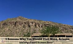 5 Reasons Why You Should Visit Mesa, Arizona and why it should be on your bucket list!