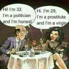 Hi! I'm 32. I'm a politician and I'm honest.  Hi. I'm 29, I'm a prostitute and I'm a virgin.