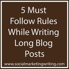 5 Must Follow Rules While Writing Long Blog Posts http://socialmarketingwriting.com/5-must-follow-rules-writing-long-blog-posts/