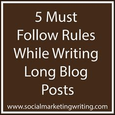 5 Must Follow Rules While Writing Long Blog Posts by Mitt Ray of Social Marketing Writing. Do you regularly write long posts?