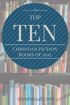 What were the best of the best, top ten Christian fiction books of 2015? You won't want to miss these!