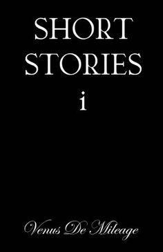 SHORT STORIES I by Venus De Mileage. $4.12. Author: Venus De Mileage. 82 pages