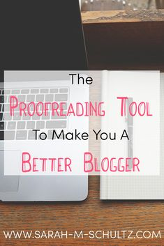 The Proofreading Tool To Make You A Better Blogger   www.sarah-m-schultz.com