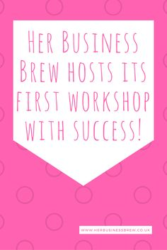 Her Business Brew hosts its first workshop with success!