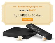 Amazon invites customers to give Amazon Fire TV a free try for 30-days no more excuses.