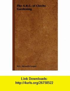 The A.B.C. of Cloche Gardening (9781443737555) W.E. Shewell-Cooper , ISBN-10: 1443737550  , ISBN-13: 978-1443737555 ,  , tutorials , pdf , ebook , torrent , downloads , rapidshare , filesonic , hotfile , megaupload , fileserve