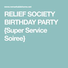 RELIEF SOCIETY BIRTHDAY PARTY {Super Service Soiree}