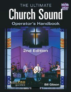 The Ultimate Church Sound Operator's Handbook - 2nd Edition (Music Pro Guides): Bill Gibson: 9781617805578: Amazon.com: Books