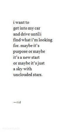 """PICTURE 17. """"Je veux entrer dans ma voiture et rouler jusqu'à ce que je trouve ce que je cherche. Peut-être que c'est mon but, ou peut-être un nouveau départ, ou juste un ciel sans nuage avec des étoiles."""""""