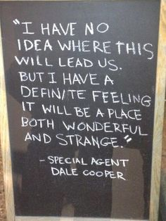 Quoting Special Agent Dale Cooper