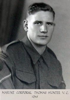 Corporal Thomas Peck Hunter --- Corporal Hunter, 43 Commando Royal Marines was posthumously awarded the Victoria Cross for gallantry in action against German forces near Lake Comacchio, northern Italy, during WW2.- http://en.wikipedia.org/wiki/Thomas_Peck_Hunter