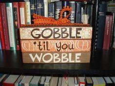 Cute Thanksgiving craft:  Gobble 'til you Wobble