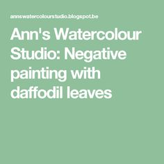 Ann's Watercolour Studio: Negative painting with daffodil leaves