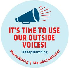 MomsRising.org | It's Time To Use Our Outside Voices