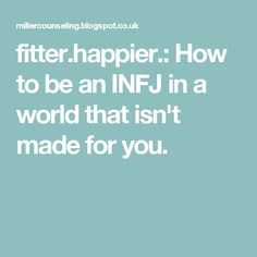 How to be an INFJ in a world that isn't made for you. Omg someone out there understands how damned hard it is!