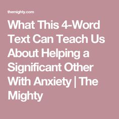 What This 4-Word Text Can Teach Us About Helping a Significant Other With Anxiety | The Mighty