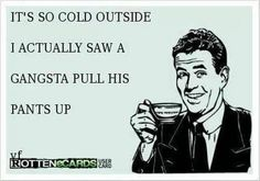 haha must be cold then!