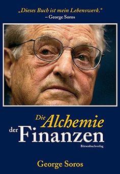 Die Alchemie der Finanzen: Wie man die Gedanken des Markt, von dem Mann der die Bank of England besiegte #GeorgeSoros