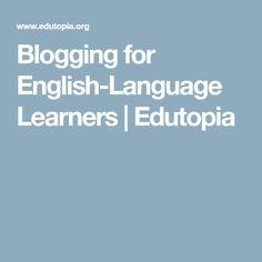 Blogging for English-Language Learners | Edutopia