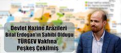 Kamu Arazileri Bilal Erdoganın Kurdugu TÜRGEV'e Adeta Peşkeş Çekilmiş