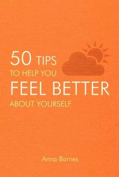 50 Tips to Help You Feel Better About Yourself
