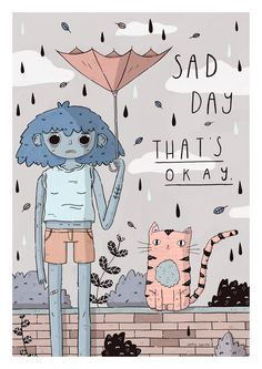 Sad Day, That's Okay by Jamie Squire  You can buy a print of this illustration in my shop here!  Instagram | Tumblr | Twitter