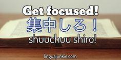 Get focused!  / 集中しろ! / shuuchuu shiro! / linguajunkie.com