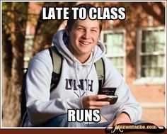 Freshman, the teachers dont care if you're late :)